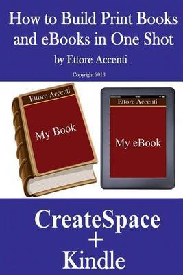 How to Build Print Books and eBooks in One Shot: By Using Createspace and Kindle