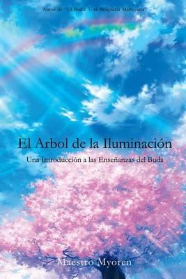 El Arbol de La Iluminacion: Una Introduccion a Las Ensenanzas del Buda