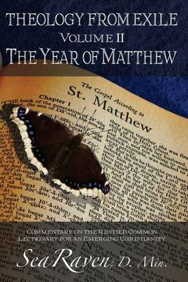 Theology from Exile Volume II: The Year of Matthew: Commentary on the Revised Common Lectionary for an Emerging Christianity