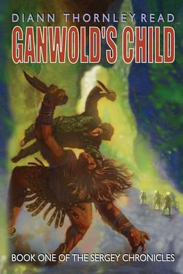 Ganwold's Child: Book One of the Sergey Chronicles