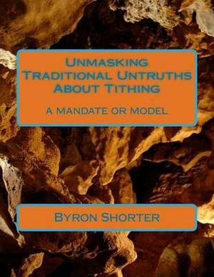 Unmasking Traditional Untruths about Tithing: A Mandate or Model