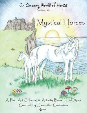 An Amazing World of Horses Volume #2 Mystical Horses: Mystical Horses a Fine Art Coloring and Activity Book