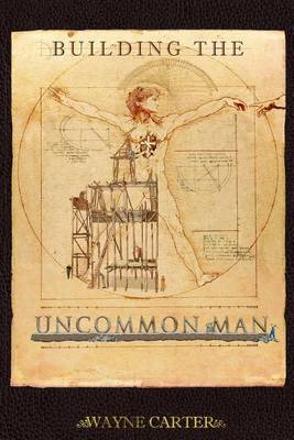 Building the Uncommon Man: Devotions for Men Encouraging the Ordinary Man to Be Extraordinary!