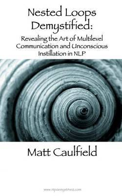 Nested Loops Demystified: Revealing the Art of Multilevel Communication and Unconscious Instillation in Nlp