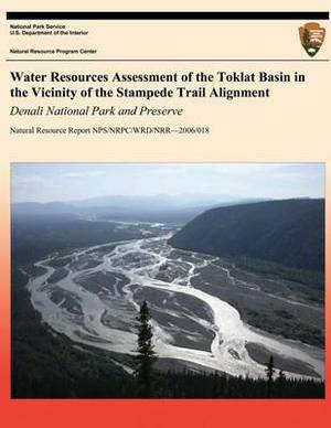 Water Resources Assessment of the Toklat Basin in the Vicinity of the Stampede Trail Alignment: Denali National Park and Preserve