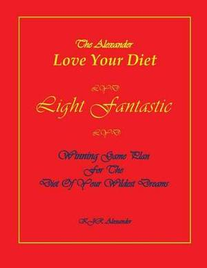 Love Your Diet Light Fantastic: Winning Game Plan for the Diet of Your Wildest Dreams