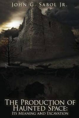 The Production of Haunted Space: It's Meaning and Excavation