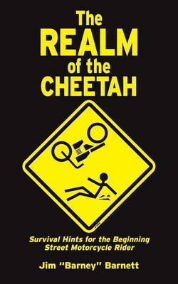 The Realm of the Cheetah: Survival Hints for the Beginning Street Motorcycle Rider