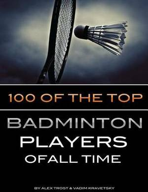 100 of the Top Badminton Players of All Time