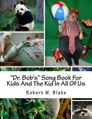Dr. Bob's Song Book for Kids and the Kid in All of Us