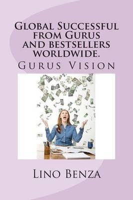 Global Successful from Gurus and Bestsellers Worldwide.: From Bestseller Gurus Vision