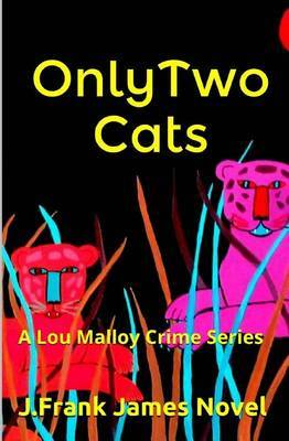 Only Two Cats: A Lou Malloy Crime Series