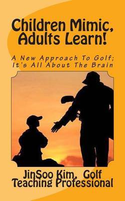 Children Mimic, Adults Learn: A New Approach to Golf; It's All about the Brain