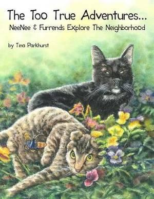 The Too True Adventures...: Neenee and Furrends Explore the Neighborhood
