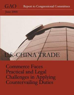 U.S.-China Trade Commerce Faces Practical and Legal Challenges in Applying Countervailing Duties