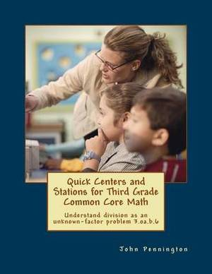 Quick Centers and Stations for Third Grade Common Core Math: Understand Division as an Unknown-Factor Problem 3.OA.B.6