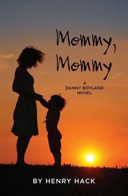 Mommy, Mommy: A Danny Boyland Novel