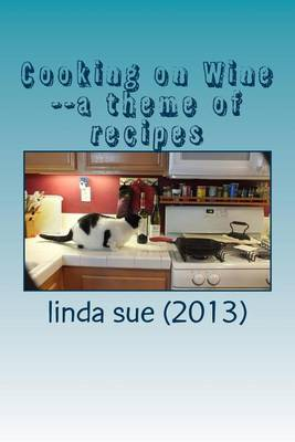 Cooking on Wine--A Theme of Recipes