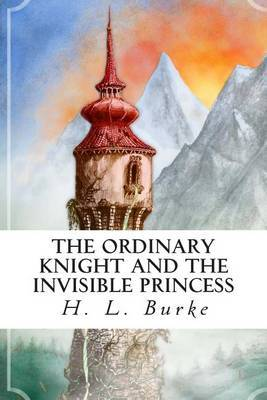 The Ordinary Knight and the Invisible Princess: A Tale in Two Parts