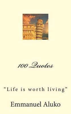 100 Quotes: Life Is Worth Living