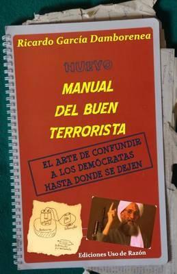 Nuevo Manual del Buen Terrorista: El Arte de Confundir a Los Democratas Hasta Donde Se Dejen