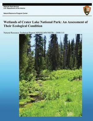Wetlands of Crater Lake National Park: An Assessment of Their Ecological Conditions
