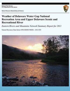 Weather of Delaware Water Gap National Recreation Area and Upper Delaware Scenic and Recreational River Eastern Rivers and Mountains Network Summary Report for 2011
