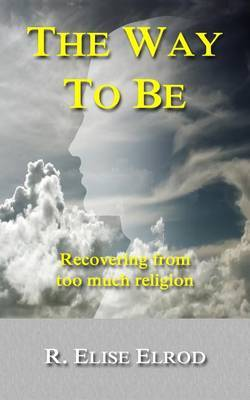 The Way to Be: Recovering from Too Much Religion