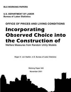 BLS Working Paper: Incorporating Observed Choice Into the Construction of Welfare Measures from Random Utility Models