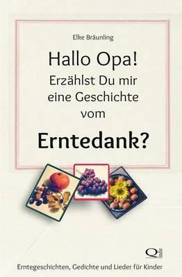 Hallo Opa! Erzahlst Du Mir Eine Geschichte Vom Erntedank?: Erntegeschichten, Spiele Und Lieder