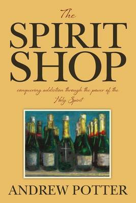 The Spirit Shop: Conquering Addiction Through the Power of the Holy Spirit
