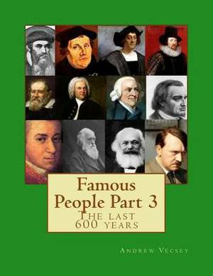 Famous People Part 3: The Last 600 Years