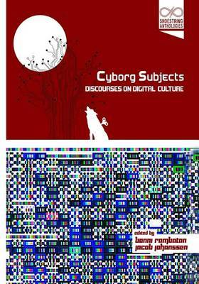 Cyborg Subjects: Discourses on Digital Culture
