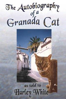 The Autobiography of a Granada Cat: As Told to Harley White
