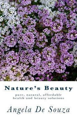 Nature's Beauty: Pure, Natural, Affordable Health and Beauty Solutions