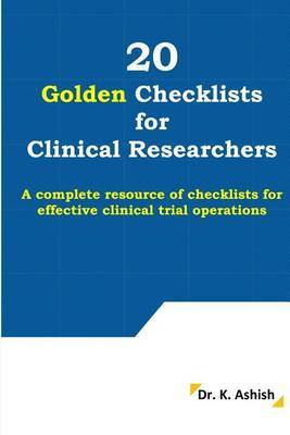 20 Golden Checklists for Clinical Researchers: A Complete Resource of Checklists for Effective Clinical Trial Operations