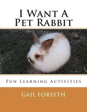 I Want a Pet Rabbit: Fun Learning Activities