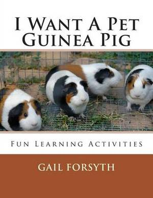 I Want a Pet Guinea Pig: Fun Learning Activities
