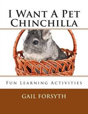 I Want a Pet Chinchilla: Fun Learning Activities