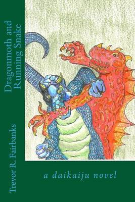 Dragonmoth and Running Snake: A Daikaiju Novel