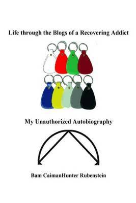 Life Through the Blogs of a Recovering Addict: My Unauthorized Autobiography