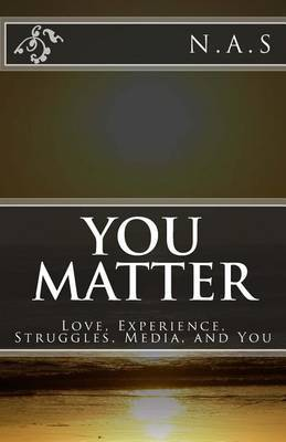 You Matter: Love, Experience, Struggles, Media, and You