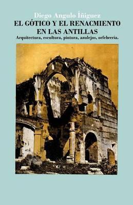 El Gotico y El Renacimiento En Las Antillas: Arquitectura, Escultura, Pintura, Azulejos, Orfebreria