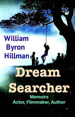 Dream Searcher: Memoirs Actor, Filmmaker, Author William Byron Hillman
