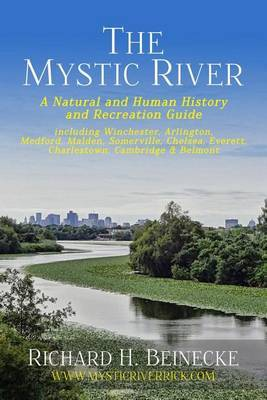 Mystic River - A Natural & Human History & Recreation Guide  : Including Winchester, Arlington, Cambridge, Medford, Malden, Somerville, Everett, Charlestown, & Chelsea