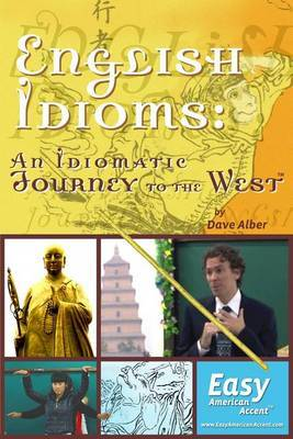 English Idioms: An Idiomatic Journey to the West: - The Book