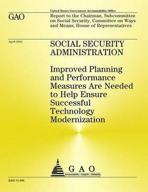 Social Security Administration: Improved Planning and Performance Measures Are Needed to Help Ensure Successful Technology Modernization