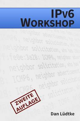 Ipv6-Workshop [Zweite Auflage]: Eine Praktische Einfuhrung in Das Internet-Protokoll Der Zukunft