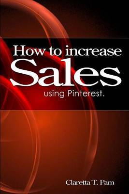 How to Increase Sales Using Pinterest.