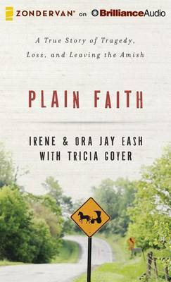 Plain Faith: A True Story of Tragedy, Loss, and Leaving the Amish: Library Edition